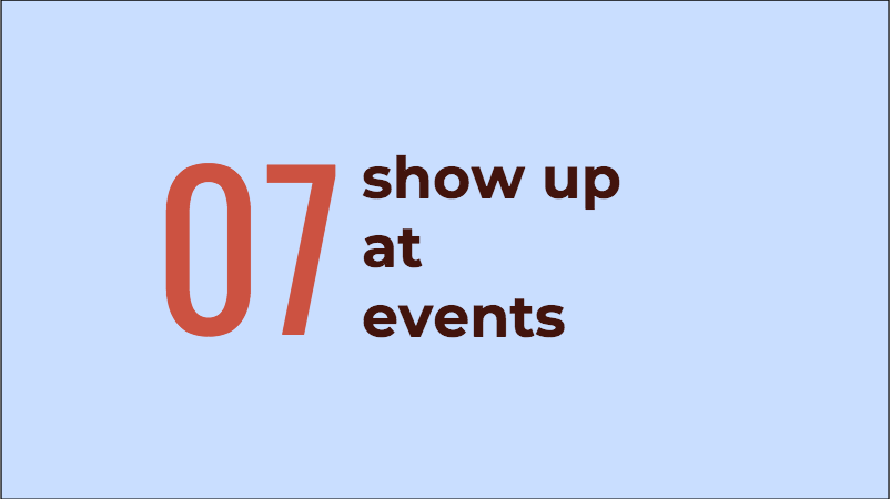 Tip 7: show up at events
