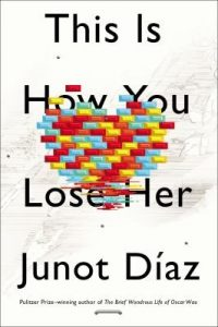 The cover of Pulitzer Prize winning author Junot Díaz's 2012 book This Is How You Lose Her is depicted here. His work regularly engages what it means to be both Dominican and American.