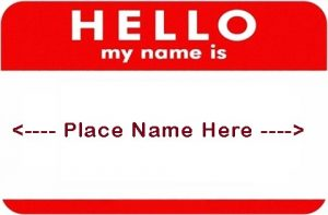 Hello My Name Is <Place name here>